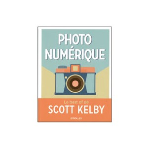 PHOTO NUMERIQUE , LE BEST OF DE SCOTT KELBY