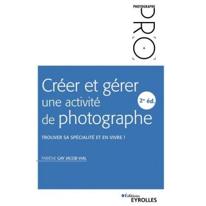 CREER ET GERER UNE ACTIVITE PHOTOGRAPHIQUE